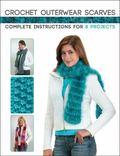 Crochet Outerwear Scarves : Complete Instructions for 8 Projects