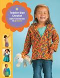 Toddler-Size Crochet : Complete Instructions for 8 Projects