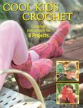 Cool Kids Crochet : Complete Instructions for 8 Projects