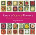 Granny Square Flowers : 50 Botanical-Inspired Crochet Motifs and 15 Original Projects