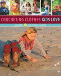 Crocheting Clothes Kids Love : 25 Fun-To-Wear Projects