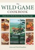Wild Game Cookbook : Recipes from North America's Top Hunting Resorts and Lodges