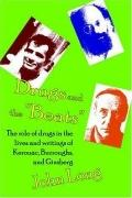 Drugs And the 'beats' The Role of Drugs in the Lives And Writings of Kerouac, Burroughs And ...