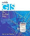 Mobile GIS: The ArcPad Way