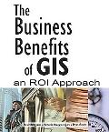 Business Benefits of GIS: An ROI Approach