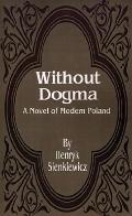 Without Dogma A Novel of Modern Poland