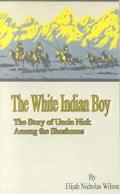 White Indian Boy The Story of Uncle Nick Among the Shoshones