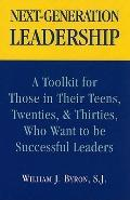 Next Generation Leadership : A Toolkit for Teens and Twenty and Thirty Year Olds