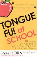 Tongue Fu! at School 30 Ways to Get Along Better With Teachers, Principals, Students, and Pa...