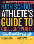High School Athlete's Guide To College Sports How To Market Yourself To The School Of Your D...