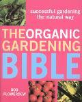 Organic Gardening Bible Successful Gardening The Natural Way