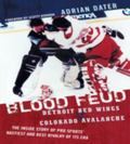 Blood Feud Detroit Red Wings v. Colorado Avalanche  The Inside Story of Pro Sports' Nastiest...
