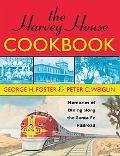 Harvey House Cookbook Memories of Dining Along the Santa Fe Railroad