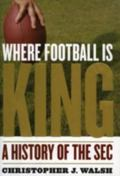 Where Football Is King A History of the Sec