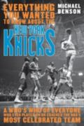 Everything You Wanted to Know about the New York Knicks A Who's Who of Everyone Who Ever Pla...