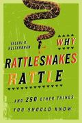 Why Rattlesnakes Rattle : --And 250 Other Things You Should Know