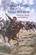 Cavalry Battle That Saved the Union Custer Vs. Stuart at Gettysburg