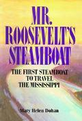 Mr. Roosevelt's Steamboat The First Steamboat to Travel the Mississippi