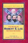 Maxims Of Robert E. Lee For Young Gentlemen Advice, Admonitions, and Anecdotes on Christian ...