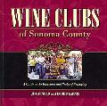 Wine Clubs of Sonoma County A Guide to the Pleasures And Perks of Belonging