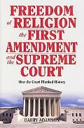 Freedom of Religion, the First Amendment, and the Supreme Court