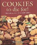 Cookies to Die For!: The Complete Guide for Cookie Lovers