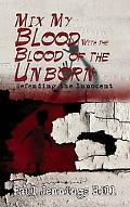 Mix My Blood with the Blood of the Unborn The Writings of Paul Jennings Hill