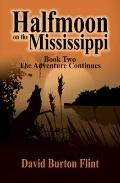 Halfmoon on the Mississippi Book 2 : The Adventure Begins