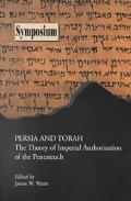 Persia and Torah The Theory of Imperial Authorization of the Pentateuch