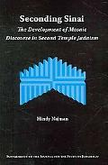 Seconding Sinai: The Development of Mosaic Discourse in Second Temple Judaism (Supplements t...