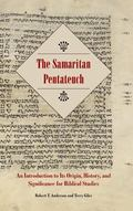 The Samaritan Pentateuch: An Introduction to Its Origin, History, and Significance for Bibli...
