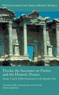 Proclus the Successor on Poetics and the Homeric Poems : Essays 5 and 6 of His Commentary on...