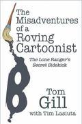 Misadventures of a Roving Cartoonist The Lone Ranger's Secret Sidekick