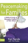 Peacemaking for Families A Biblical Guide to Managing Conflict in Your Home
