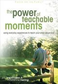 Power of Teachable Moments Using Everyday Experiences to Teach Your Child About God