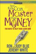Your Kids Can Master Their Money Fun Ways to Help Them Learn How