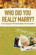 Who Did You Really Marry? Participant's Guide: Love Languages, Personality Types, Communicat...