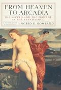 From Heaven to Arcadia: The Sacred and the Profane in the Renaissance