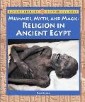 Mummies, Myth And Magic Religion In Ancient Egypt