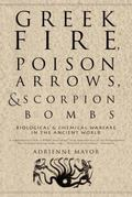 Greek Fire, Poison Arrows and Scorpion Bombs: Biological Warfare in the Ancient World