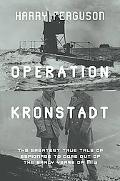 Operation Kronstadt: The Greatest True Tale of Espionage to Come Out of the Early Years of M16