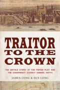 Traitor to the Crown: The Untold Story of the Popish Plot and the Consipiracy Against Samuel...