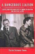 A Dangerous Liaison: A Revelatory New Biography of Simone DeBeauvoir and Jean-Paul Sartre