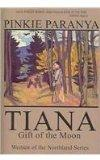 Tiana: Gift Of The Moon (Women of the Northland)