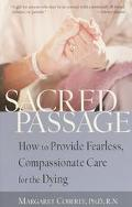 Sacred Passage How to Provide Fearless, Compassionate Care for the Dying