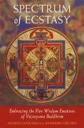 Spectrum of Ecstasy Enbracing the Five Wisdom Emotions of Vajrayana Buddhism