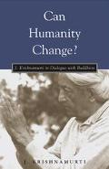 Can Humanity Change? J. Krishnamurti in Dialogue With Buddhists