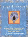 Yoga Therapy A Guide to the Therapeutic use of Yoga and Ayurveda for Health and Fitness