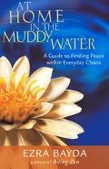 At Home in the Muddy Water A Guide to Finding Peace Within Everyday Chaos