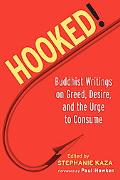 Hooked! Buddhist Writings On Greed, Desire, And The Urge To Consume